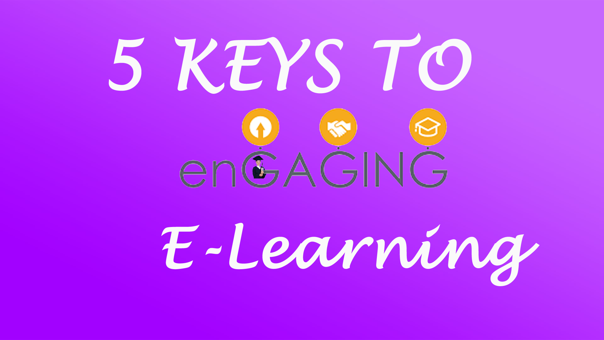 5 KEYS TO ENGAGING E-LEARNING